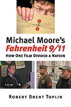 Michael Moore's Fahrenheit 9/11 : how one film divided a nation