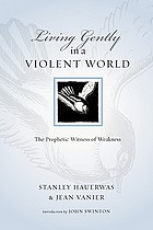 Living gently in a violent world : the prophetic witness of weakness