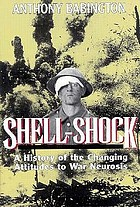 Shell-shock : a history of the changing attitudes to war neurosis