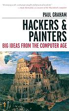 Hackers & painters : big ideas from the computer ageHackers & painters : essays on the art of programming