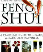 Feng shui : a practical guide to health, wealth, and happiness