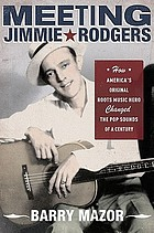 Meeting Jimmie Rodgers : how America's original roots music hero changed the pop sounds of a century