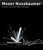 Moser Nussbaumer : Vision und Architektur = Moser Nussbaumer : Vision and architecture Moser Nussbaumer : visions and buildings
