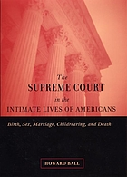 The Supreme Court in the intimate lives of Americans : birth, sex, marriage, childrearing, and death