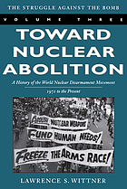 Toward nuclear abolition : a history of the world nuclear disarmament movement, 1971 to the present