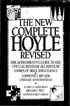 The New complete Hoyle : the authoritative guide to the official rules of all popular games of skill and chance