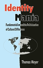 Identity mania : fundamentalism and the politicization of cultural differences