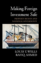 Making foreign investment safe : property rights and national sovereignty