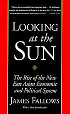 Looking at the sun : the rise of the new East Asian economic and political system