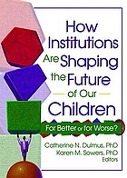 How institutions are shaping the future of our children : for better or for worse?