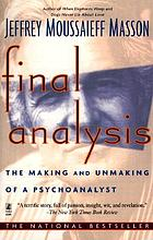 Final analysis : the making and unmaking of a psychoanalyst
