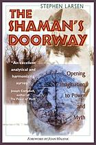 The shaman's doorway : opening imagination to power and myth
