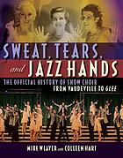 Sweat, tears, and jazz hands : show choir from early television to Glee