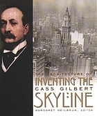 Inventing the skyline : the architecture of Cass GilbertInventing the skyline : the architecture of Cass Gilbert ; [published on the occasion of an exhibition held at the New York Historical Society, summer-fall 2000
