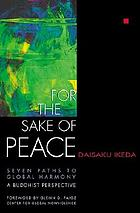 For the sake of peace : seven paths to global harmony, a Buddhist perspective
