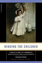 Minding the children : child care in America from colonial times to the present