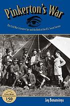 Pinkerton's war : the Civil War's greatest spy and the birth of the U.S. Secret Service