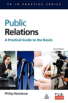 Public relations : a practical guide to the basics