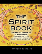 The spirit book : the encyclopedia of clairvoyance, channeling, and spirit communication
