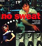 No sweat : fashion, free trade, and the rights of garment workers