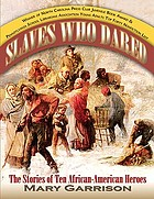 Slaves who dared : the stories of ten African-American heroes