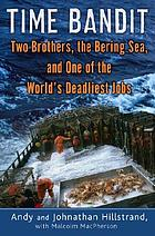 Time bandit : two brothers, the Bering Sea, and one of the world's deadliest jobs