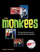 The Monkees : the day-by-day story of the '60s TV pop sensation