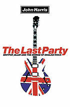 The last party : Britpop, Blair and the demise of English rock