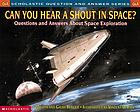 Can you hear a shout in space? : questions and answers about space exploration