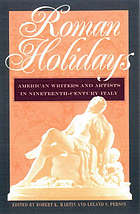 Roman holidays : American writers and artists in nineteenth-century Italy