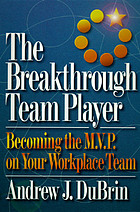 The breakthrough team player : becoming the M.V.P. on your workplace team