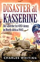 Disaster at Kasserine : Ike and the 1st (US) Army in North Africa, 1943