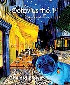 Octavius the 1st : a novella