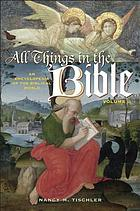 All things in the Bible : an encyclopedia of the biblical world