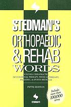 Stedman's orthopaedic & rehab words : includes chiropractic, occupational therapy, physical therapy, podiatric, & sports medicine