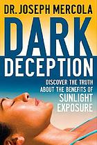 Dark deception : the dangerous lies about sunlight, sunblock, and vitamin D supplements