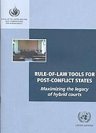 Rule-of-law tools for post-conflict states : maximizing the legacy of hybrid courts