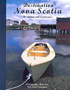 Destination Nova Scotia : its culture and landscapes