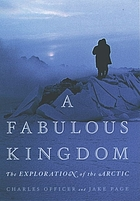 A fabulous kingdom : the exploration of the Arctic