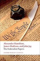 The Federalist papers; Alexander Hamilton, James Madison, John Jay