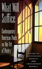 What will suffice : contemporary American poets on the art of poetry
