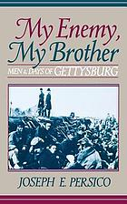 My enemy, my brother : men and days of Gettysburg