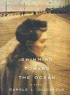 Swimming toward the ocean : a novel