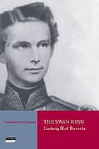 The Swan King, Ludwig II of Bavaria