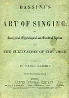 Bassini's Art of singing : an analytical, physiological and practical system for the cultivation of the voice