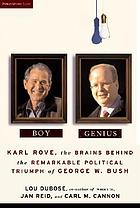 Boy genius : Karl Rove, the brains behind the remarkable political triumph of George W. Bush