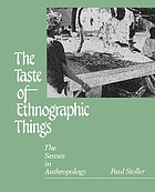 The taste of ethnographic things : the senses in anthropology