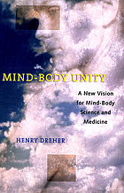 Mind-body unity : a new vision for mind-body science and medicine