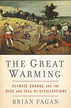 The great warming : climate change and the rise and fall of civilizations