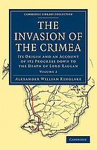 The invasion of the Crimea : its origin and an account of its progress down to the death of Lord Raglan; ... with all the plans, maps and emendations of the third London ed